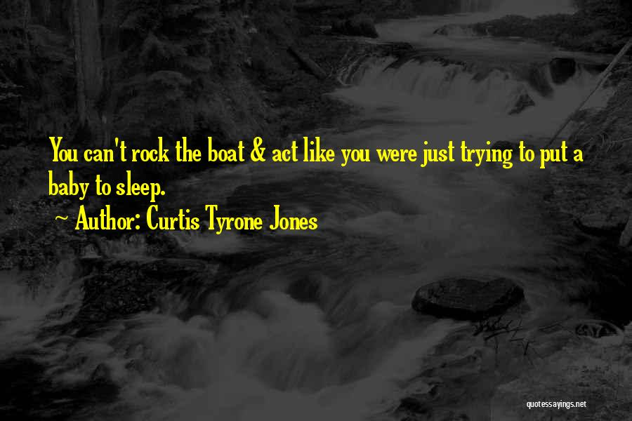 Disturbing Peace Quotes By Curtis Tyrone Jones