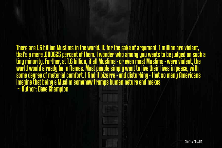 Disturbing Peace Quotes By Dave Champion