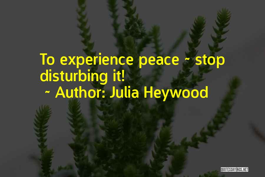 Disturbing Peace Quotes By Julia Heywood