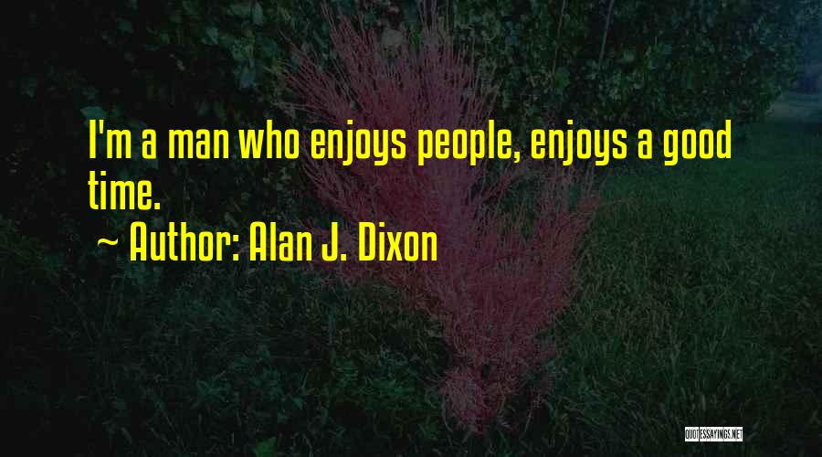Dixon Quotes By Alan J. Dixon