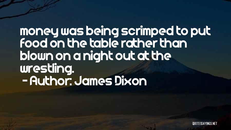 Dixon Quotes By James Dixon