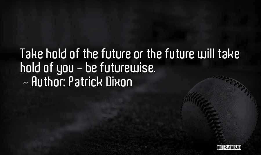 Dixon Quotes By Patrick Dixon