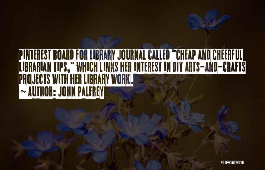 Diy Crafts Quotes By John Palfrey