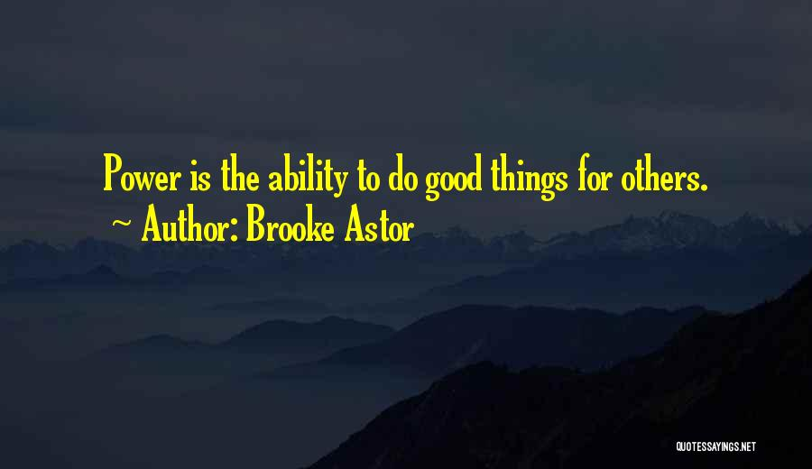 Do Good Things For Others Quotes By Brooke Astor