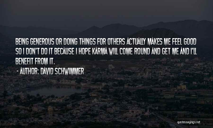 Do Good Things For Others Quotes By David Schwimmer