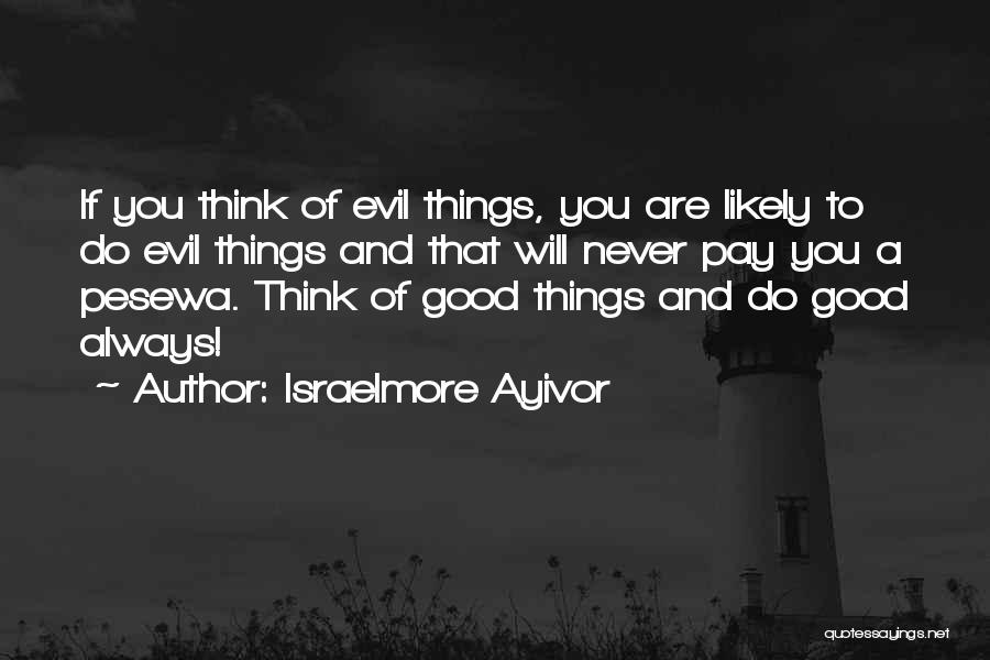 Do Good Things For Others Quotes By Israelmore Ayivor