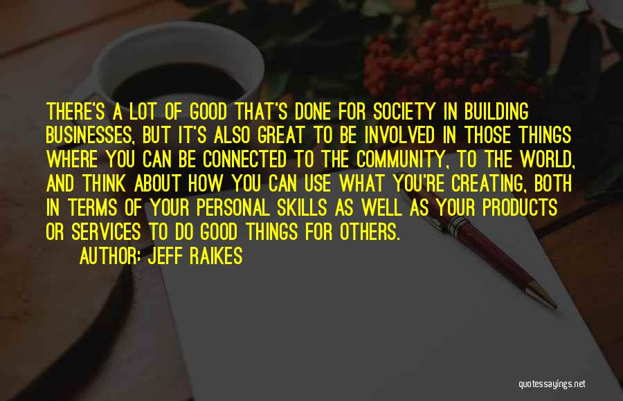 Do Good Things For Others Quotes By Jeff Raikes