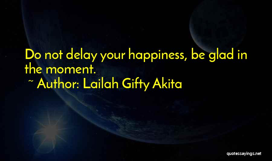 Do Not Delay Quotes By Lailah Gifty Akita