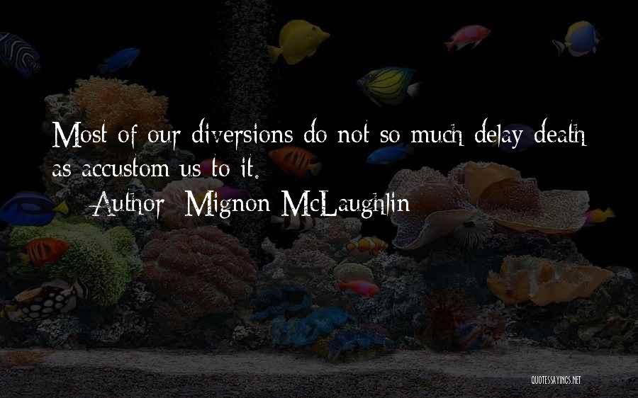Do Not Delay Quotes By Mignon McLaughlin