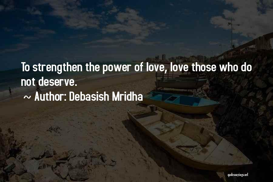 Do Not Deserve Love Quotes By Debasish Mridha