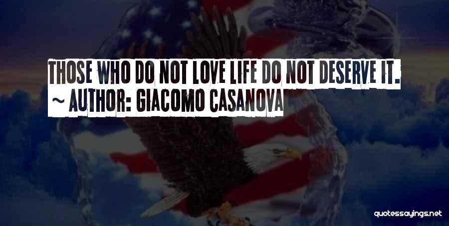 Do Not Deserve Love Quotes By Giacomo Casanova