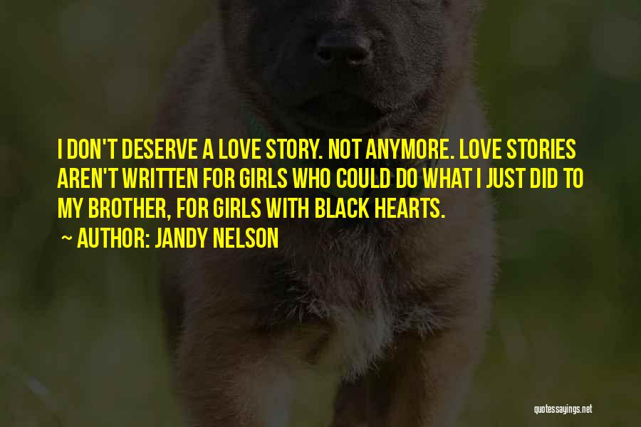 Do Not Deserve Love Quotes By Jandy Nelson