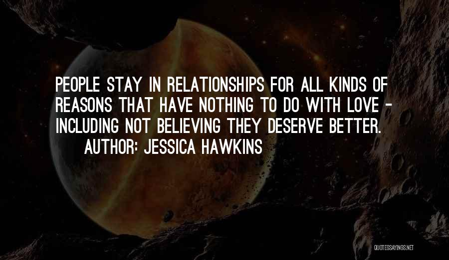 Do Not Deserve Love Quotes By Jessica Hawkins