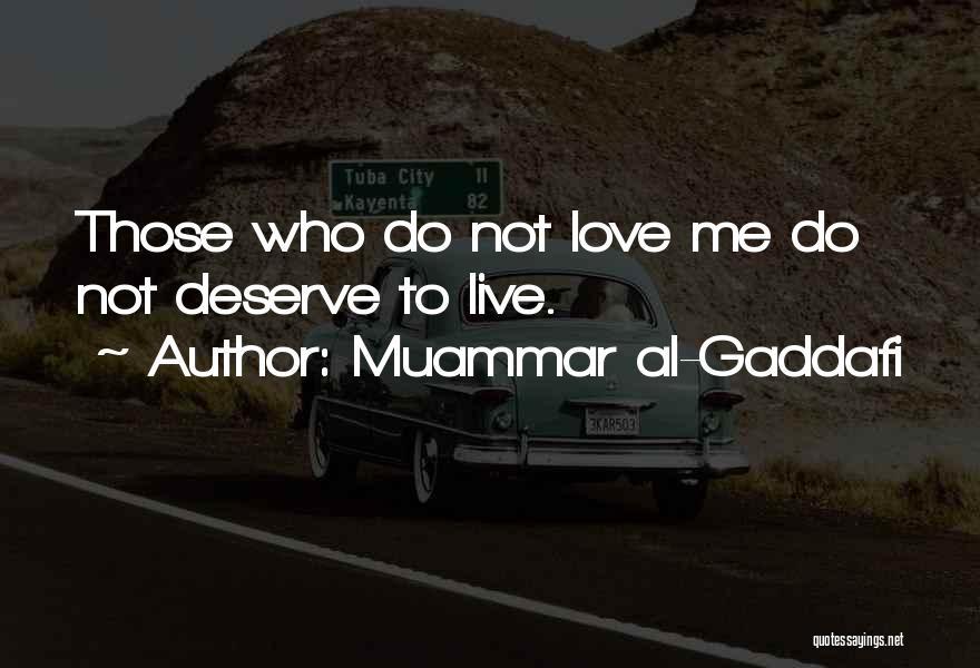 Do Not Deserve Love Quotes By Muammar Al-Gaddafi