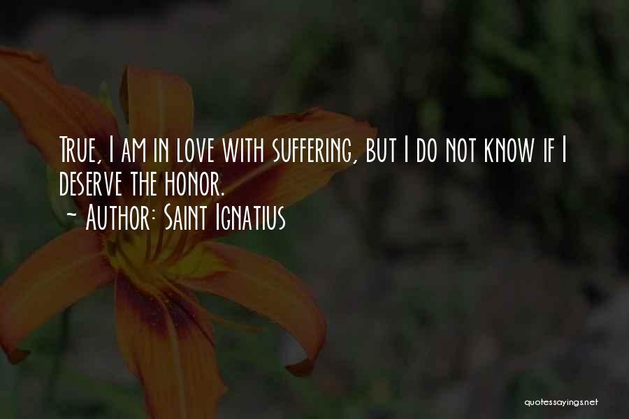 Do Not Deserve Love Quotes By Saint Ignatius