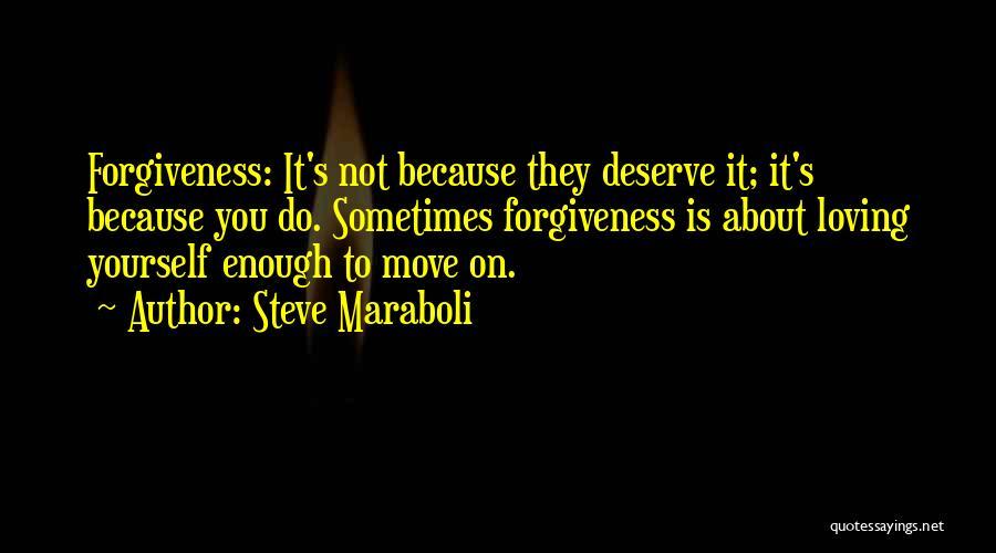 Do Not Deserve Love Quotes By Steve Maraboli