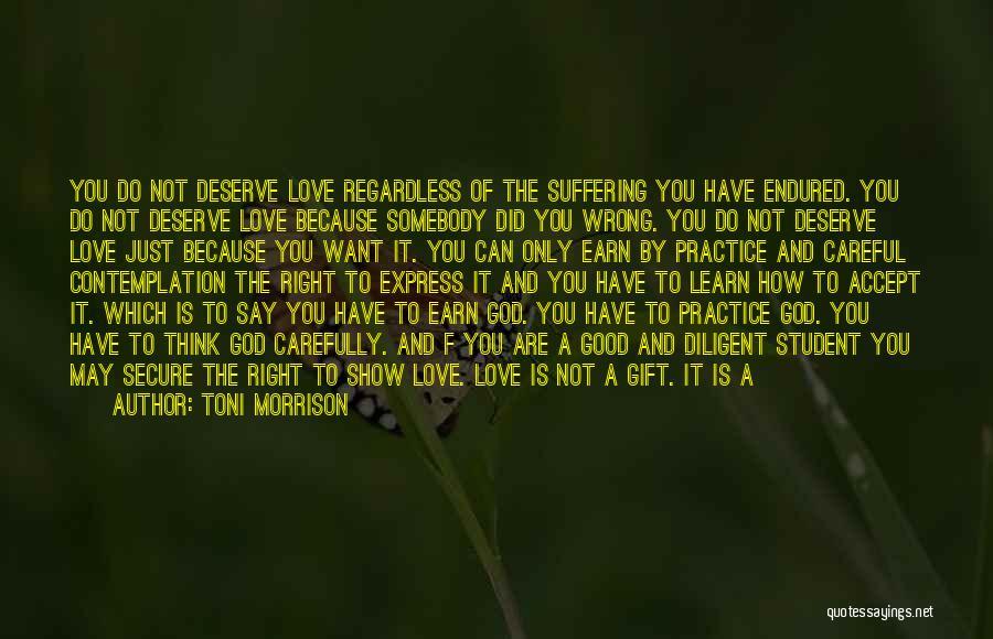 Do Not Deserve Love Quotes By Toni Morrison