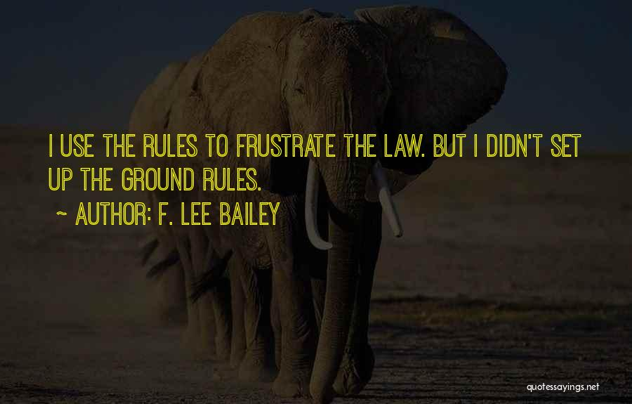 Do Not Frustrate Quotes By F. Lee Bailey