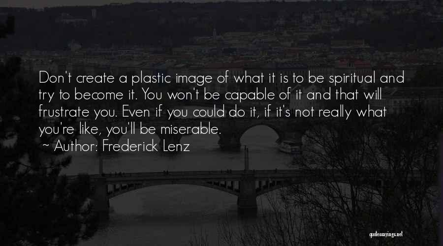 Do Not Frustrate Quotes By Frederick Lenz