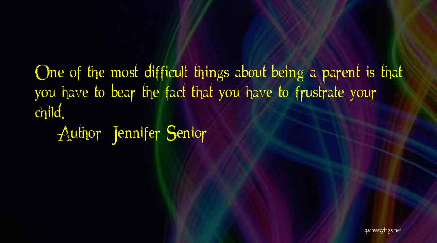 Do Not Frustrate Quotes By Jennifer Senior