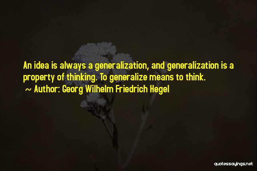 Do Not Generalize Quotes By Georg Wilhelm Friedrich Hegel