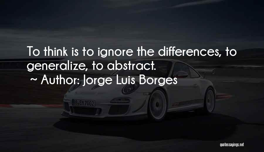 Do Not Generalize Quotes By Jorge Luis Borges