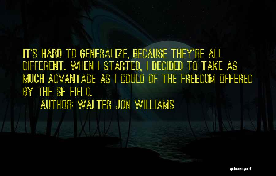 Do Not Generalize Quotes By Walter Jon Williams