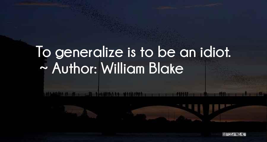 Do Not Generalize Quotes By William Blake