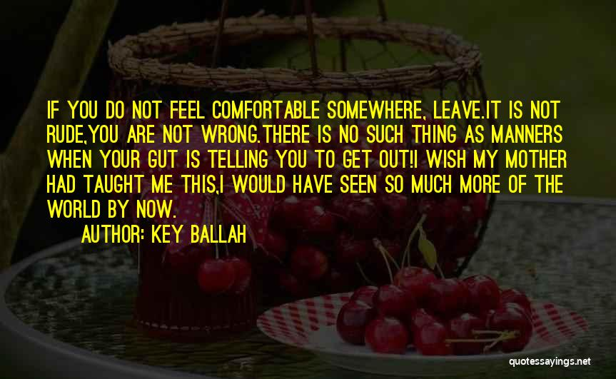 Do Not Get Me Wrong Quotes By Key Ballah