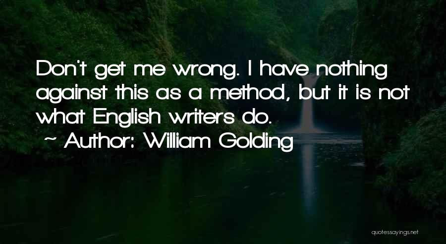Do Not Get Me Wrong Quotes By William Golding