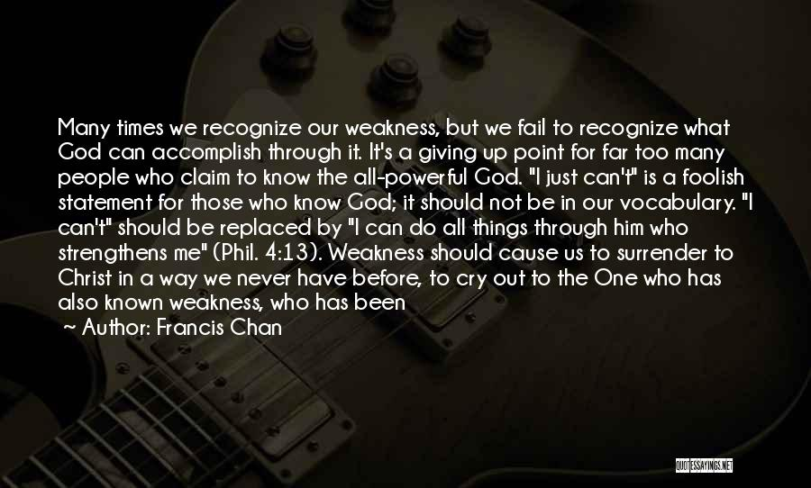Do Not Give Up On Me Quotes By Francis Chan