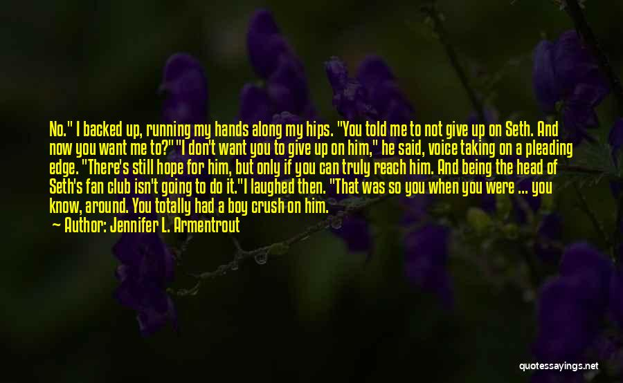 Do Not Give Up On Me Quotes By Jennifer L. Armentrout