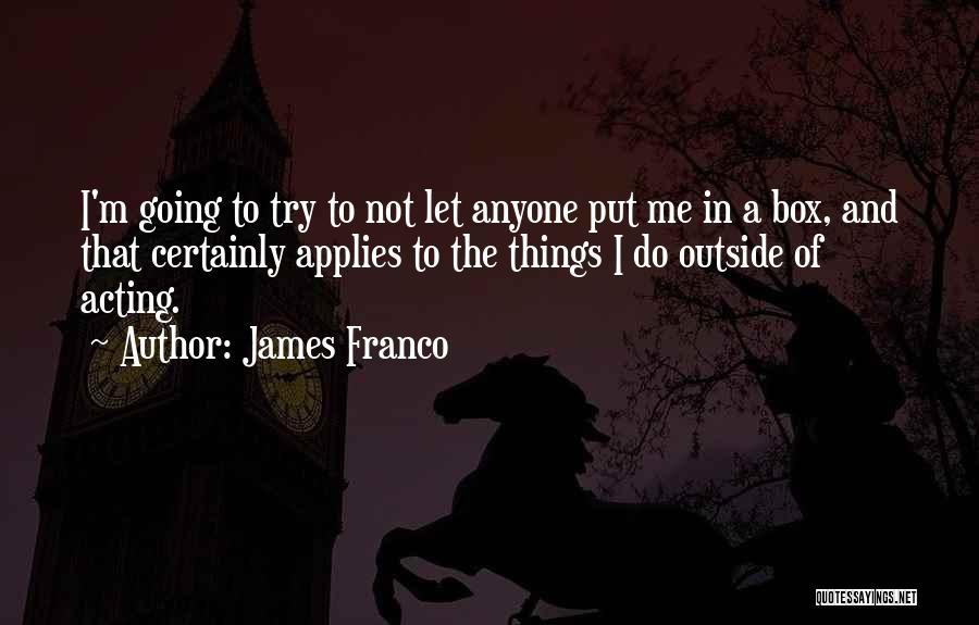 Do Not Let Anyone Quotes By James Franco
