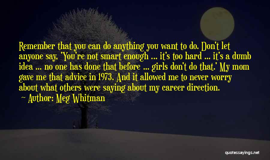 Do Not Let Anyone Quotes By Meg Whitman