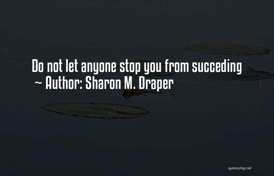 Do Not Let Anyone Quotes By Sharon M. Draper
