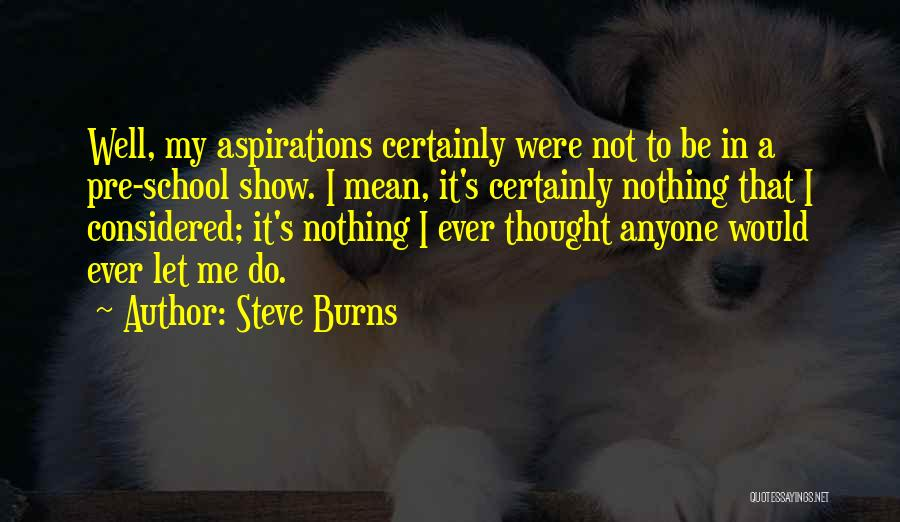 Do Not Let Anyone Quotes By Steve Burns