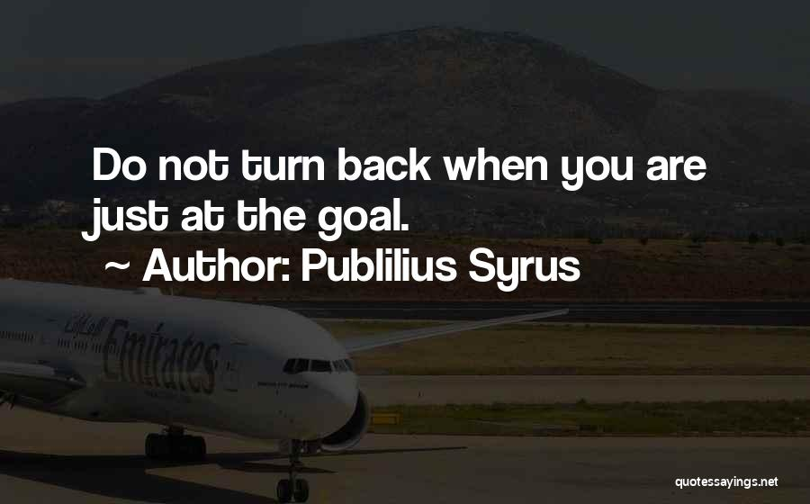 Do Not Turn Back Quotes By Publilius Syrus