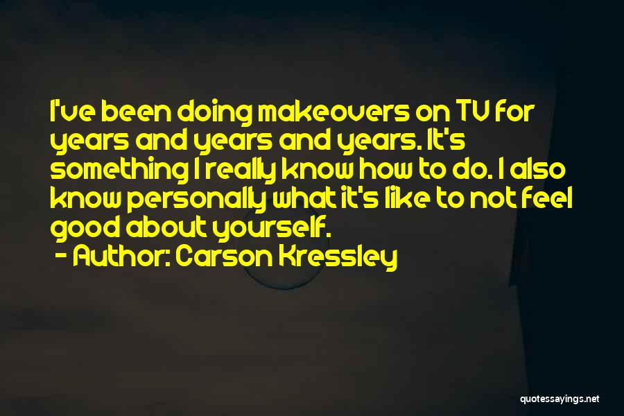 Do Something Good For Yourself Quotes By Carson Kressley
