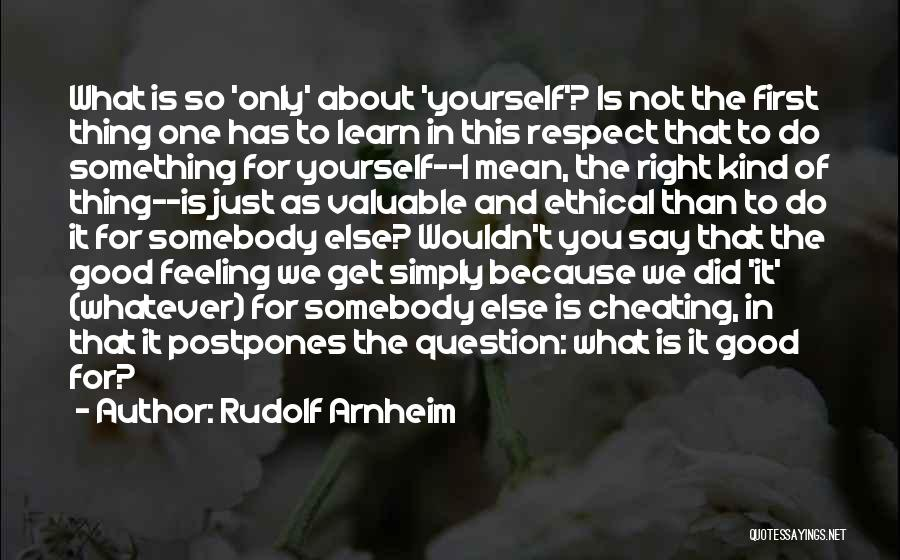Do Something Good For Yourself Quotes By Rudolf Arnheim