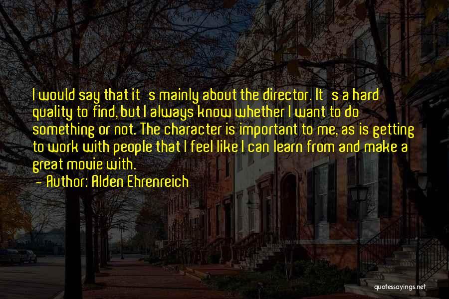 Do The Work Quotes By Alden Ehrenreich