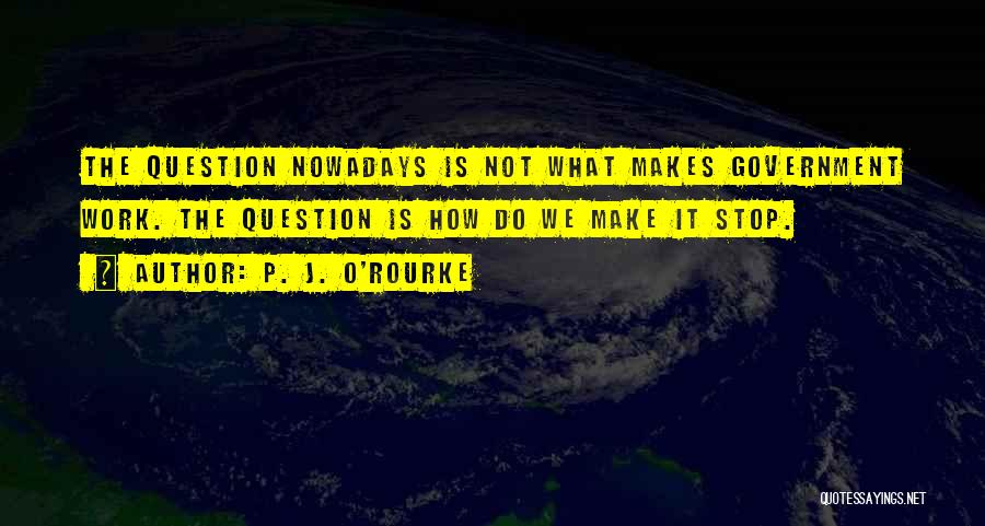Do The Work Quotes By P. J. O'Rourke