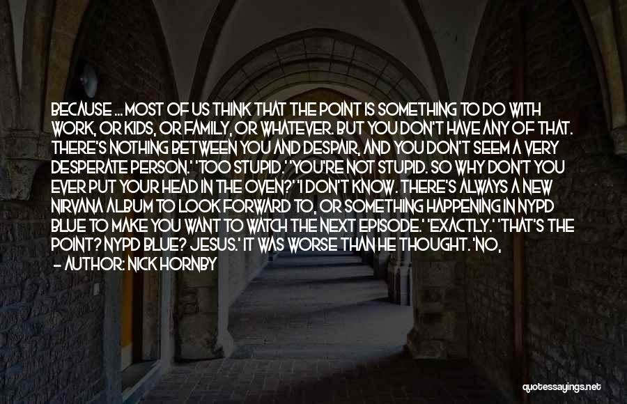 Do Things Because You Want To Quotes By Nick Hornby