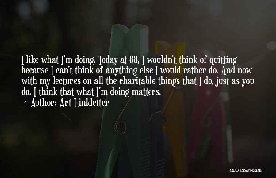 Do Things You Like Quotes By Art Linkletter