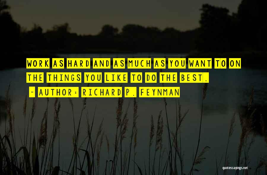 Do Things You Like Quotes By Richard P. Feynman