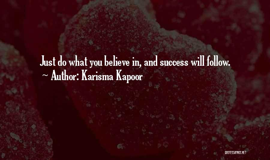 Do What You Believe In Quotes By Karisma Kapoor