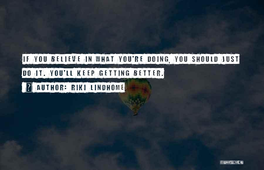 Do What You Believe In Quotes By Riki Lindhome