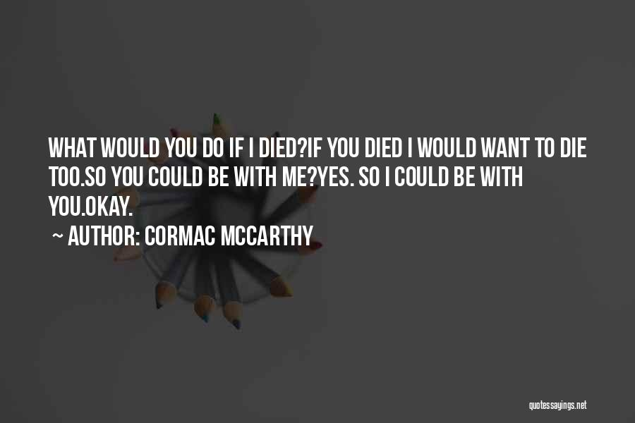 Do You Want To Be With Me Quotes By Cormac McCarthy