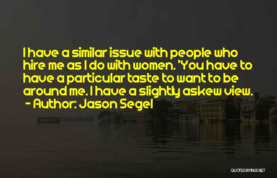 Do You Want To Be With Me Quotes By Jason Segel