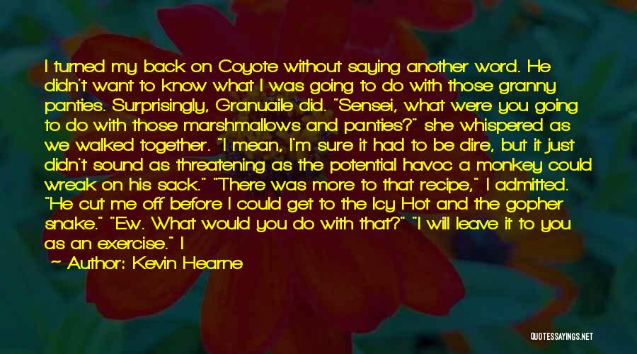 Do You Want To Be With Me Quotes By Kevin Hearne