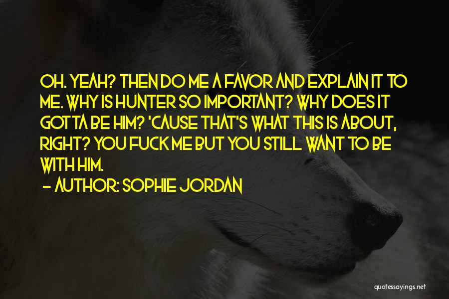 Do You Want To Be With Me Quotes By Sophie Jordan